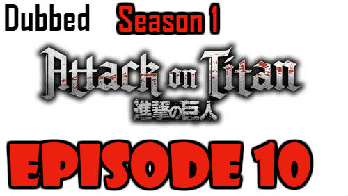 Attack on Titan Season 1 Episode 10 Dubbed English Free Online