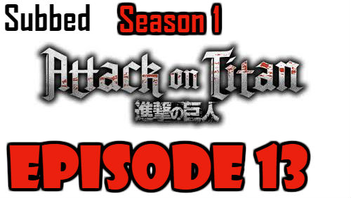 Attack on Titan Season 1 Episode 13 Subbed English Free Online