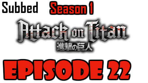 Attack on Titan Season 1 Episode 22 Subbed English Free Online