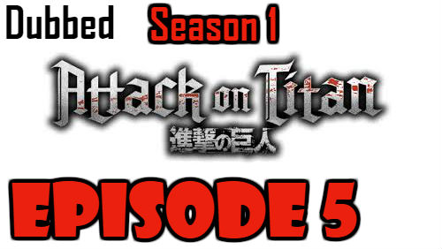 Attack on Titan Season 1 Episode 5 Dubbed English Free Online
