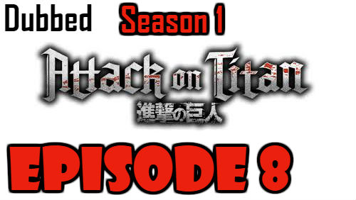 Attack on Titan Season 1 Episode 8 Dubbed English Free Online