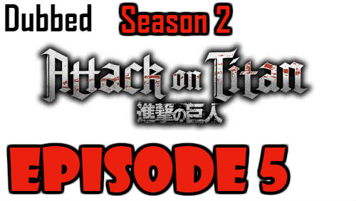 Attack on Titan Season 2 Episode 5 Dubbed English Free Online
