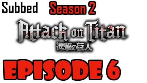 Attack on Titan Season 2 Episode 6 Subbed English Free Online