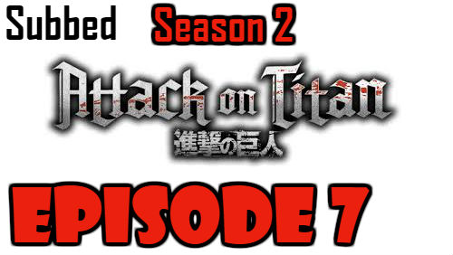 Attack on Titan Season 2 Episode 7 Subbed English Free Online