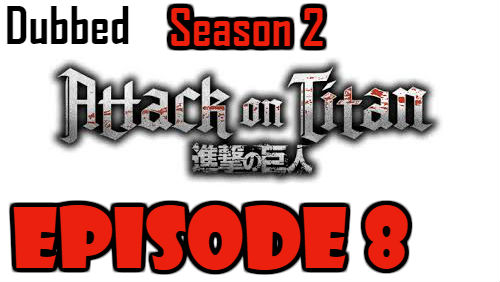 Attack on Titan Season 2 Episode 8 Dubbed English Free Online