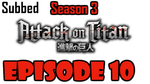 Attack on Titan Season 3 Episode 10 Subbed English Free Online