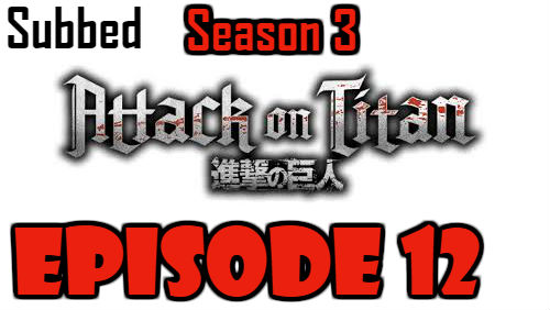 Attack on Titan Season 3 Episode 12 Subbed English Free Online