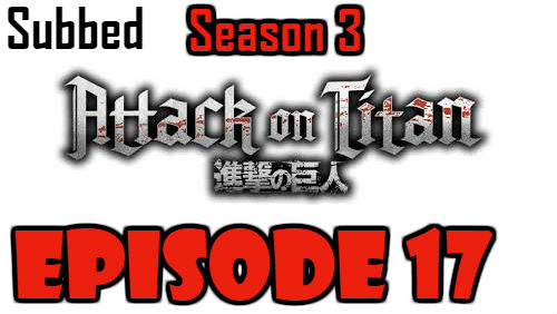 Attack on Titan Season 3 Episode 17 Subbed English Free Online