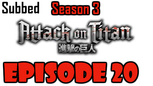 Attack on Titan Season 3 Episode 20 Subbed English Free Online