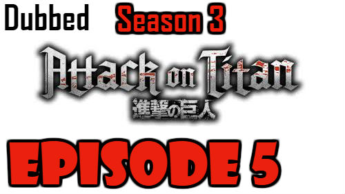 Attack on Titan Season 3 Episode 5 Dubbed English Free Online