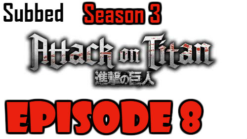 Attack on Titan Season 3 Episode 8 Subbed English Free Online